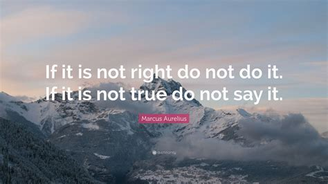 """Marcus Aurelius Quote: """"If it is not right do not do it"""