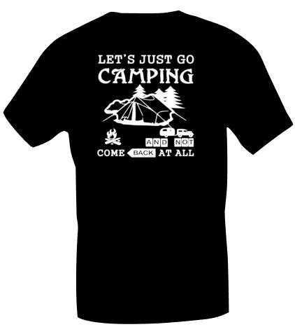 T-shirt Let's just go camping and not come back at all