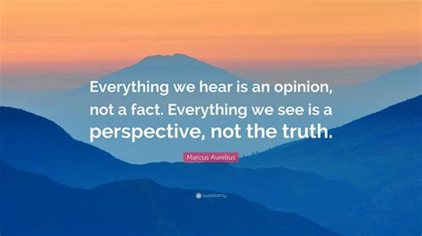 """Marcus Aurelius Quote: """"Everything we hear is an opinion"""