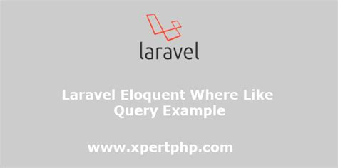 laravel eloquent Where Like query example - XpertPhp