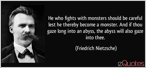 He who fights with monsters should be careful lest he